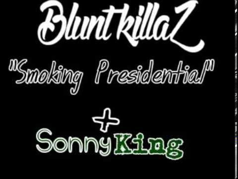 Blunt Killaz - Smoking Presidential Ft  Sonny King