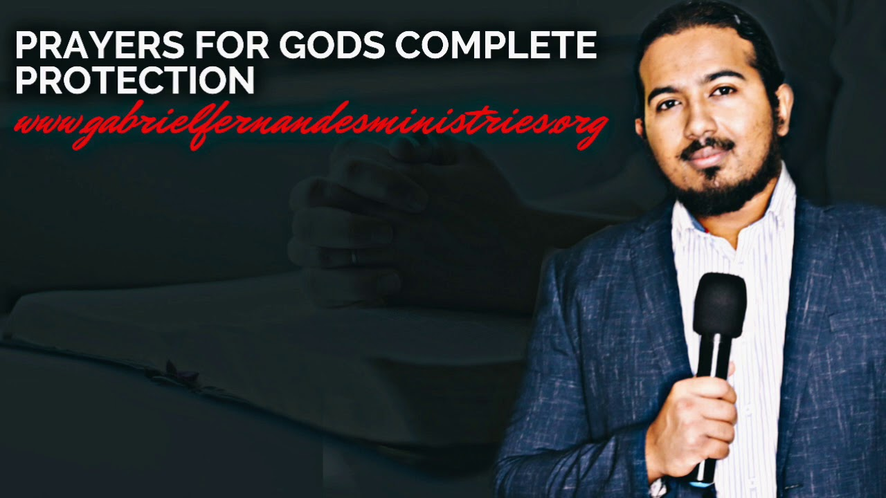 PRAYERS FOR GODS COMPLETE PROTECTION WITH EVANGELIST GABRIEL FERNANDES