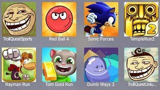 Troll Quest Sport,Red Ball 4,Sonic Forces,Temple Run 2,Rayman Run,Tom Gold Run,Dumb Ways 3