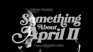 Something About April II - Psalms [feat. Loren Oden] (Official Music Video)