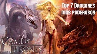 TOP 7  DRAGONES MÁS PODEROSOS DE GAME OF THRONES
