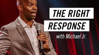The Right Response with Michael Jr. - Life.Church