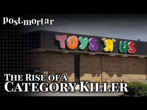 The Rise And Fall Of Toys R Us - Post-Mortar