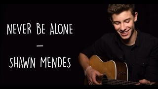 Never Be Alone - Shawn Mendes (Lyrics)