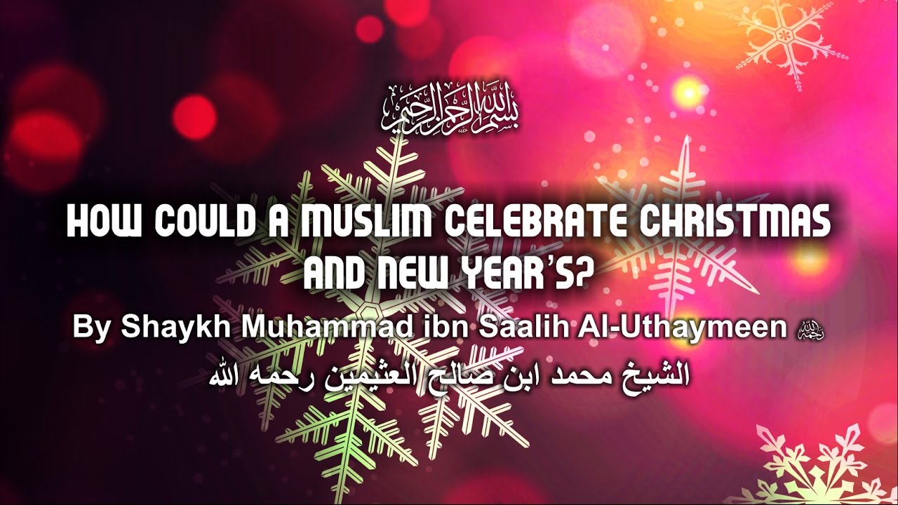 How Could A Muslim Celebrate Christmas And New Years Shaykh