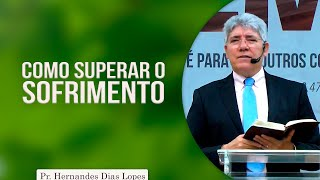 Como superar o sofrimento | Pr Hernandes Dias Lopes