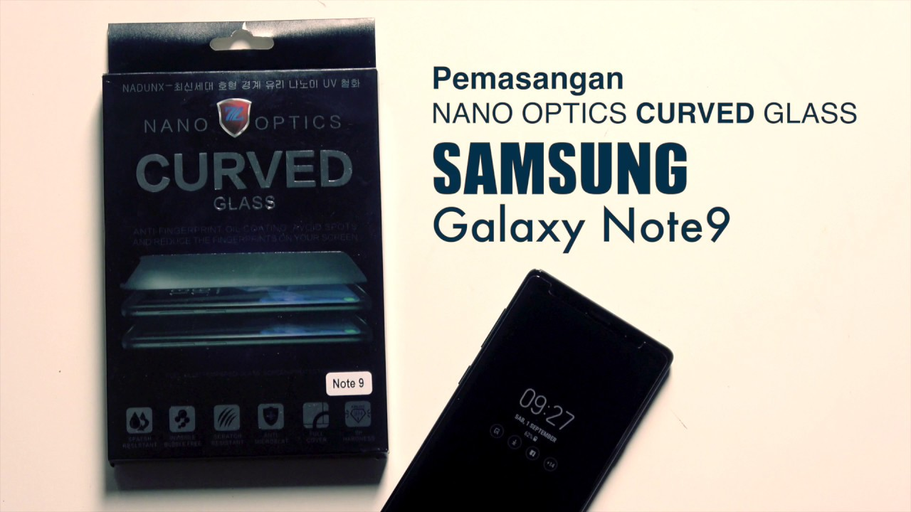 Pemasangan Nano Optics Curved Glass Samsung Galaxy Note9 Youtube