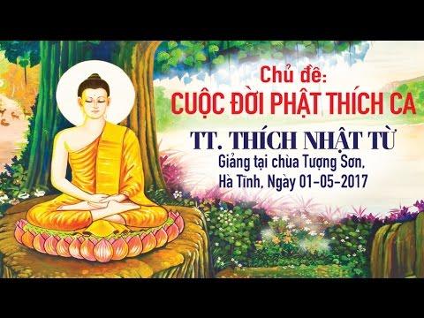 Cuộc đời Đức Phật Thích Ca - TT. Thích Nhật Từ
