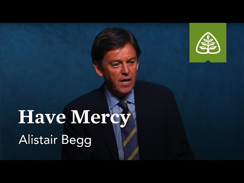 Alistair Begg: Have Mercy