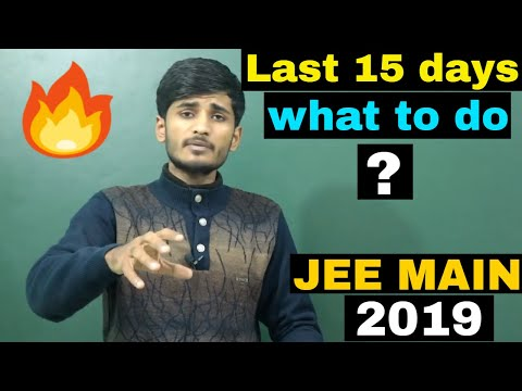JEE MAIN 2019 Last 15 Days(What to do ?).