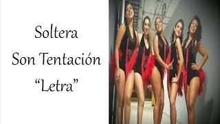 Soltera (LETRA) ♪♪ Son tentación ♪♪