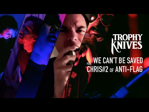 trophy-knives---we-can't-be-saved-(ft-chris#2-of-anti-flag)-official-music-video