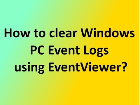 How To Clear Windows PC Event Logs Using Event Viewer?