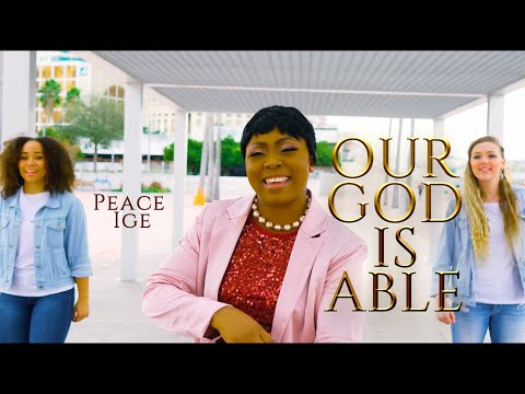 Our God is Able by Peace Ige (Official Video )