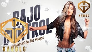 Karol G -  Bajo Control @KarolGMusic Reggaeton Nuevo 2013 Prod by Mr Pomps