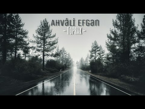 Ahvâli Efgan - Toprak