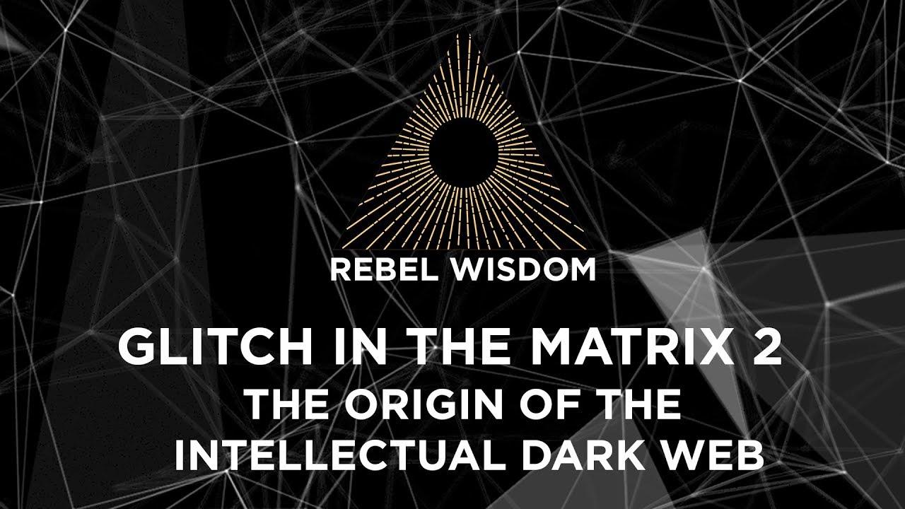 Glitch in the Matrix II, The Origin of the Intellectual Dark Web