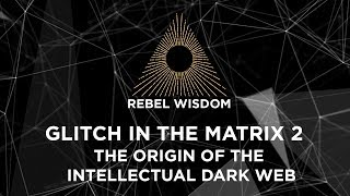 Glitch in the Matrix II, The Origin of the Intellectual Dark Web