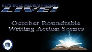 Ep 3.48 - Oct Roundtable - Writing Action Scenes