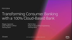 AWS re:Invent 2018: Transforming Consumer Banking with a 100% Cloud-Based Bank (FSV204)