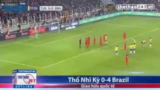 Video Clip Bàn Thắng Thổ Nhĩ Kỳ 0 - 4 Brazil Kết quả tỉ số bóng đá giao hữu Thổ Nhĩ Kỳ & Brazil