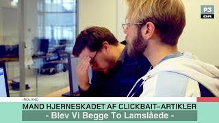 Mand hjerneskadet af clickbat-artikler | DR P3