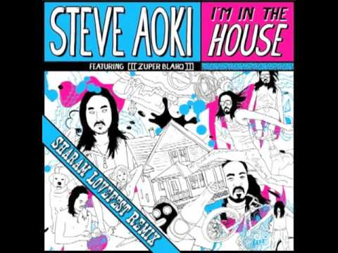 Steve Aoki Feat Zuper Blahq- I'm in The House (Sharam Lovefest Remix)