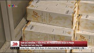 Chuyển động 24h - Bóc phốt mỹ phẩm vychi Việt Nam thu dữ hơn 7 tấn hàng không có giấy tờ