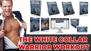 The White Collar Warrior Workout Review - Should You Buy It Right Now?