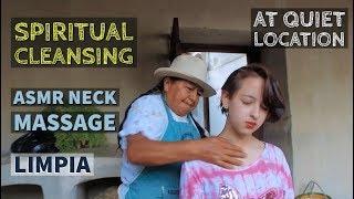 Spiritual Cleansing with ASMR Neck Massage by Mama Isabel (Limpia Espiritual), in Ecuador.
