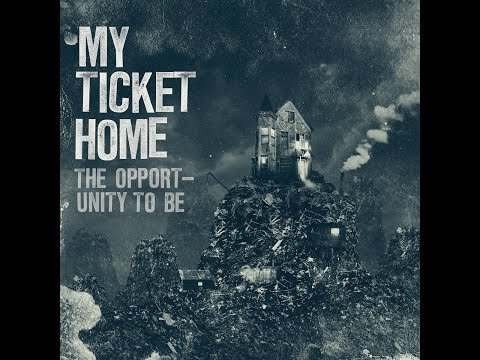 My Ticket Home - The Opportunity To Be [Full EP] (2010)