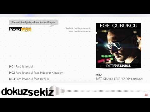 Ege Çubukçu Feat. Hüseyin Karadayı - Parti İstanbul (Official Audio)