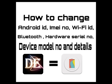 How to change Android id,Imei no,Wi-Fi ssid, Bluetooth Mac