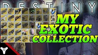 "Destiny: ""MY FULL EXOTIC COLLECTION"" How to get EXOTICS in DESTINY & MY EXOTICS!"