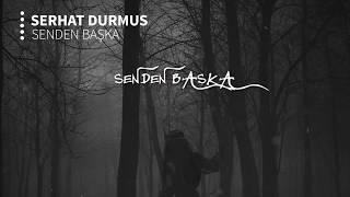 Serhat Durmus - Senden Baska (ft. Reyhan Altinbay)