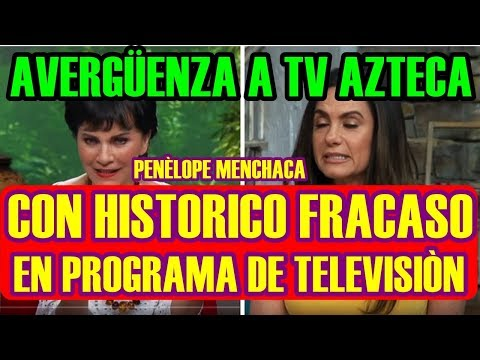PENÈLOPE MENCHACA AVERGÜENZA a TV AZTECA con HISTÓRICO FRACASO en PROGRAMA DE TELEVISIÓN