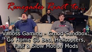 Renegades React to... VanossGaming - Gmod Sandbox: Go Home Go Bed, Helicopters, Fast & Slow Mo Mods