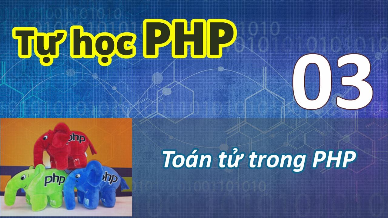 Tự học PHP - 03 Toán tử trong PHP