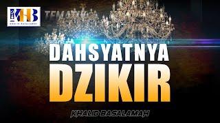 Download Kajian Tematik - Dahsyatnya Dzikir (Khalid Basalamah, 2021)