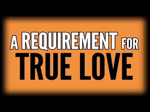 A Requirement for True Love