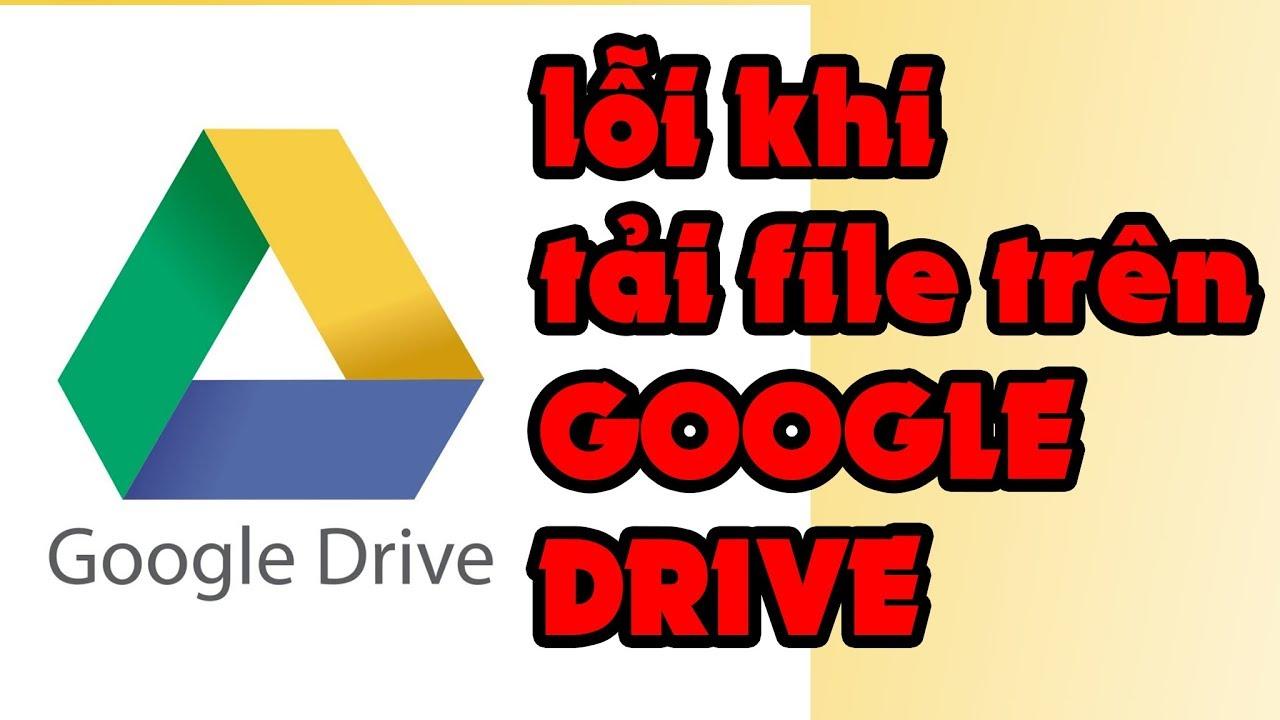 Cách sửa lỗi không tải/dowload được file trên Google Drive được trong vòng 1 phút 30 giây