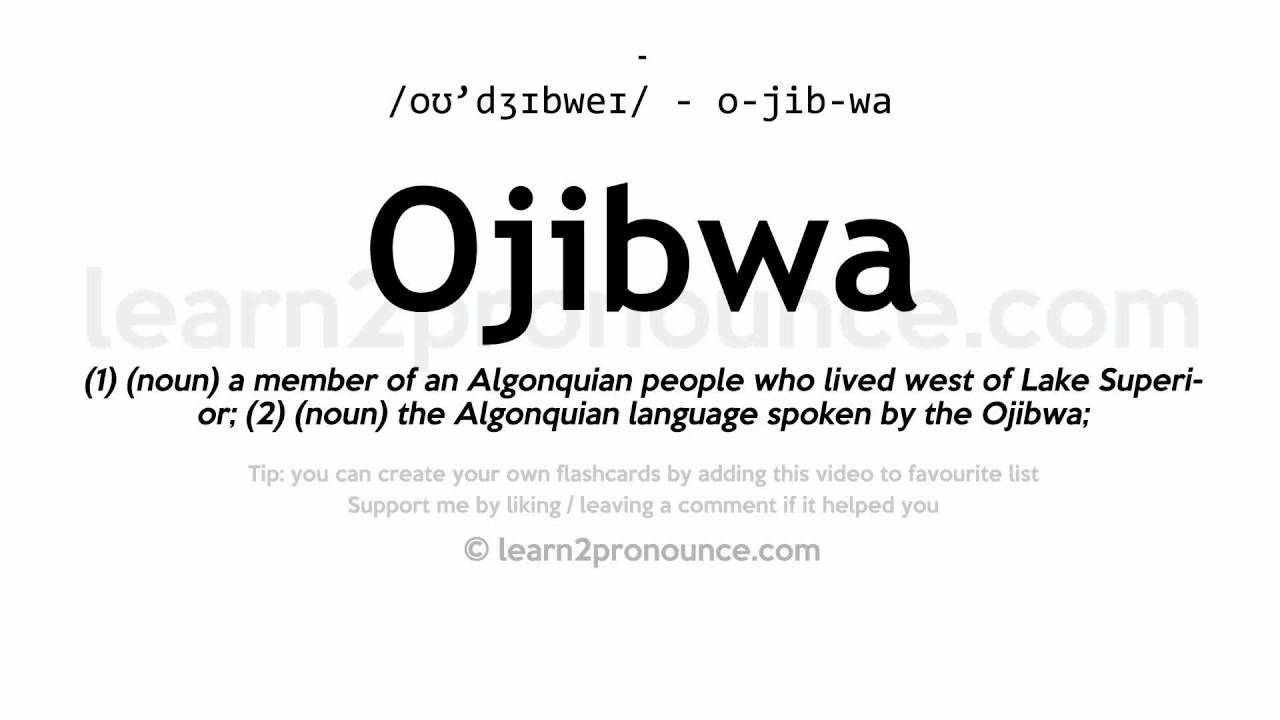 Ojibwa pronunciation and definition