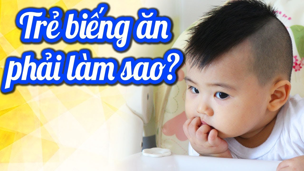 Vì sao trẻ biếng ăn & giải pháp để con không biếng ăn – ngậm cơm, giúp bé ăn ngoan