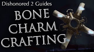 Dishonored 2 Bone Charm Crafting Guide: How to Do It and Why