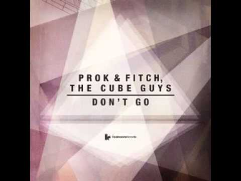 Prok & Fitch, The Cube Guys - Don't Go (Original Club Mix) 2013