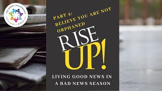 Rise Up! Part 4: Believe You Are Not Orphaned (May 17, 2020 Worship)