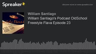 William Santiago's Podcast OldSchool Freestyle Flava Episode 23