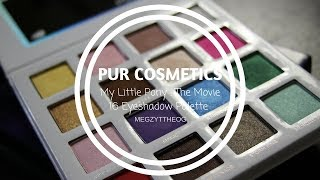 SWATCHES : MY LITTLE PONY THE MOVIE PUR COSMETICS PALETTE | MEGZY T. THE OG |