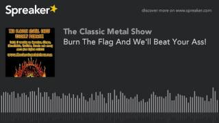Burn The Flag And We'll Beat Your Ass!