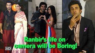 Ranbir's life on camera will be Boring! thumbnail